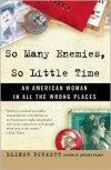 So Many Enemies, So Little Time: An American Woman in All the Wrong Places - Elinor Burkett