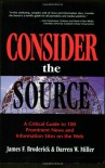Consider the Source; A Critical Guide to the 100 Most Prominent News and Information Sites on the Web - James F. Broderick;Darren W. Miller