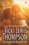 Old Enough to Know Better - Vicki Lewis Thompson