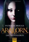 Aralorn - Die Wandlerin - Michael Neuhaus, Patricia Briggs