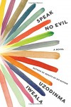 Speak No Evil : A Novel - Uzodinma Iweala