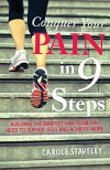 Conquer Your Pain in 9 Steps: Building the mindset and team you need to suffer less and achieve more - Carole Staveley