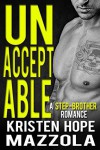Unacceptable: A Step-Brother Romance: An Unacceptables MC Romance - Kristen Hope Mazzola