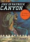 The Jinx of Payrock Canyon - Troy Nesbit