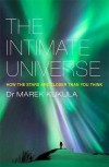 The Intimate Universe: How the Stars are Closer Than You Think  - Marek Kukula