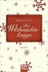 Der Weihnachtstango: Roman - Michaela Schwarz