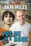 Put Me in A Book - A.K.M. Miles
