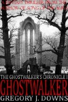 Ghostwalker (The Ghostwalker's Chronicle, Part I) - Gregory J. Downs