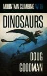 Mountain Climbing with Dinosaurs - Doug Goodman
