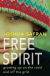 Free Spirit : growing up on the road and off the grid - Joshua Safran