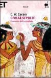 Civiltà sepolte: Il romanzo dell'archeologia - C.W. Ceram, Licia Borrelli