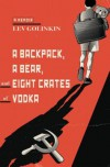 A Backpack, a Bear, and Eight Crates of Vodka: A Memoir - Lev Golinkin