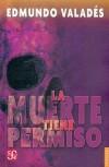 La muerte tiene permiso - Edmundo Valadés