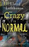 Crazy is Normal: a classroom exposé - Lloyd Lofthouse