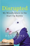 Disrupted: My Misadventure in the Start-Up Bubble - Dan Lyons