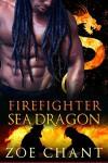 Firefighter Sea Dragon (Fire & Rescue Shifters Book 4) - Zoe Chant