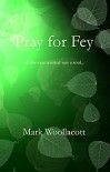 Pray for Fey - Mark Woollacott