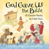 God Gave Us the Bible: Forty-Five Favorite Stories for Little Ones - Lisa Tawn Bergren
