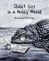 Quiet Girl in a Noisy World: An Introvert's Story - Debbie Tung