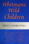 Whitman's Wild Children - Neeli Cherkovski