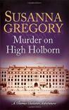 Murder on High Holborn (Exploits of Thomas Chaloner) - Susanna Gregory