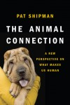The Animal Connection: A New Perspective on What Makes Us Human - Pat Shipman