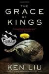 The Grace of Kings (The Dandelion Dynasty) - Ken Liu