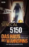 5150 - Das Haus des Wahnsinns: Thriller - Patrick Senécal