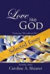 Paramahamsa Nithyananda, a Selected Essay from Love Like God - Paramahamsa Nithyananda, Caroline A. Shearer