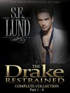The Drake Restrained Compete Collection: Part 1 - 4 (The Drake Series Book 7) - S. E. Lund