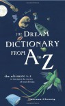 The Dream Dictionary from A to Z: The Ultimate A-Z to Interpret the Secrets of Your Dreams - Theresa Cheung