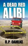 A Dead Red Alibi - R.P. Dahlke