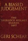 A Biased Judgement: The Sherlock Holmes Diaries 1897 - Geri Schear