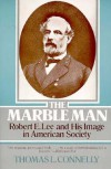 The Marble Man: Robert E. Lee and His Image in American Society - Thomas Lawrence Connelly