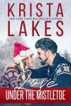 Love Under the Mistletoe: A Small Town Christmas Love Story - Krista Lakes