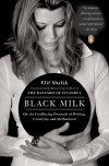 Black Milk: On the Conflicting Demands of Writing, Creativity, and Motherhood - Elif Shafak