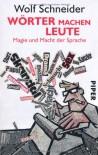 Wörter machen Leute: Magie und Macht der Sprache - Wolf Schneider
