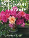 A Passion for Flowers - Carolyne Roehm, Douglas Turshen