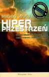 Hiperprzestrzeń. Wszechświaty równoległe, pętle czasowe i dziesiąty wymiar - Michio Kaku