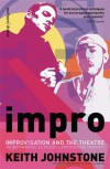 Impro (Performance Books): Improvisation and the Theatre (Performance Books) - Keith Johnstone