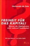 Freiheit für das Kapital! : warum der Kapitalismus nicht weltweit funktioniert - Hernando de Soto
