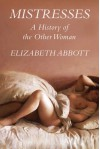Mistresses: A History of Other Women - Elizabeth Abbott