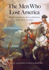 The Men Who Lost America: British Leadership, the American Revolution, and the Fate of the Empire - Andrew Jackson O'Shaughnessy