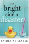 The Bright Side Of Disaster - Katherine Center