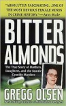 Bitter Almonds: The True Story of Mothers, Daughters, and the Seattle Cyanide Murders - Gregg Olsen