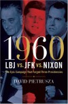 1960--LBJ vs. JFK vs. Nixon: The Epic Campaign That Forged Three Presidencies - David Pietrusza