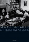 Reading My Father - Alexandra Styron