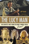 The Lucy Man: The Scientist Who Found the Most Famous Fossil Ever - Cap Saucier