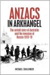 ANZACs in Arkhangel - Michael Challinger