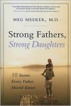 Strong Fathers, Strong Daughters: 10 Secrets Every Father Should Know - Meg Meeker